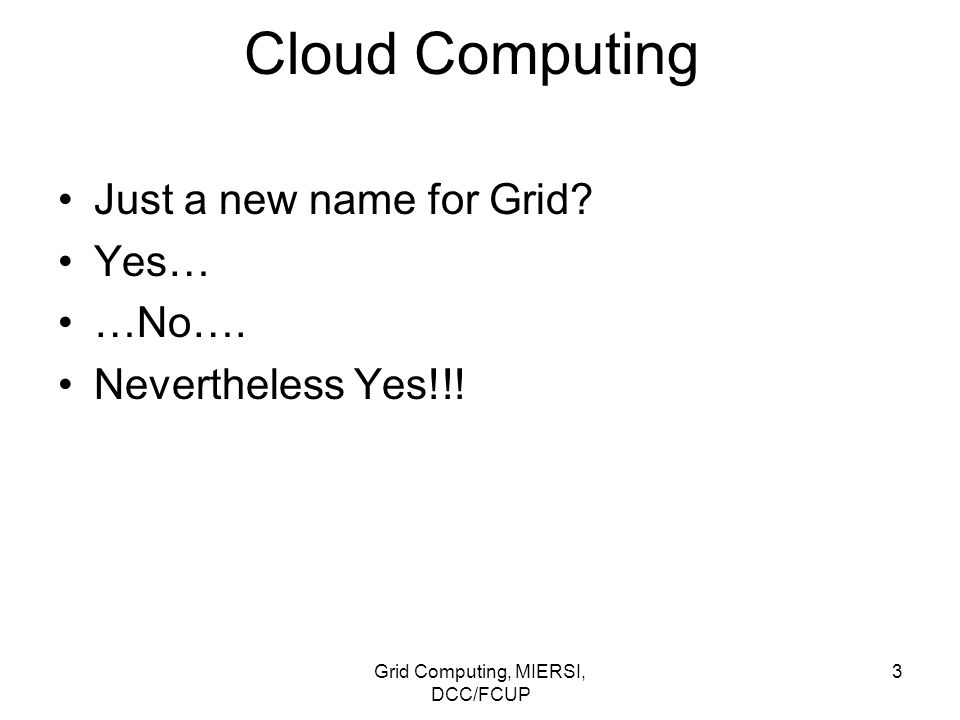 Grid Computing, MIERSI, DCC/FCUP 24 Clouds: side-by-side comparison with grids Resource management Data model: –Centralized on Cloud computing.
