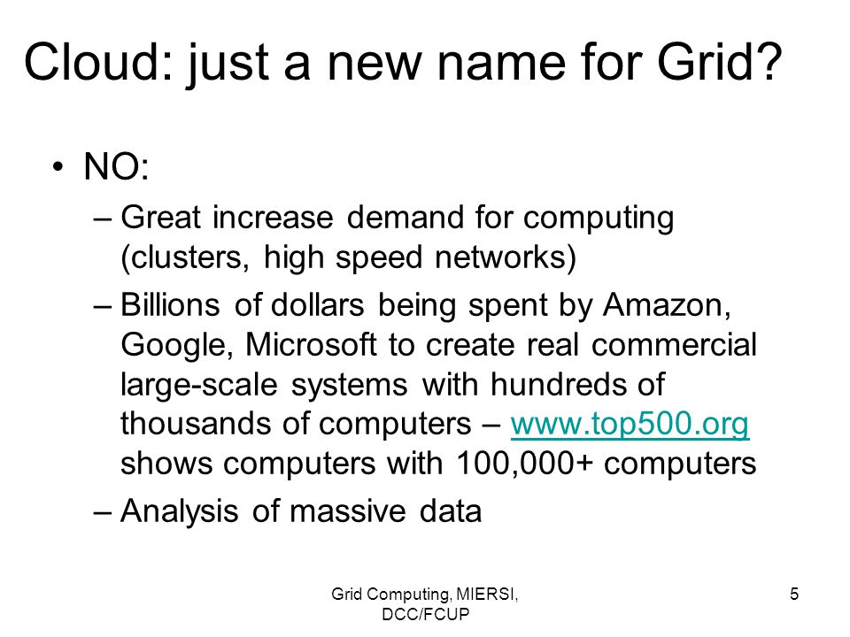 Grid Computing, MIERSI, DCC/FCUP 26 Clouds: side-by-side comparison with grids Resource management Combining compute and data model: –Important to schedule computational tasks close to their data.