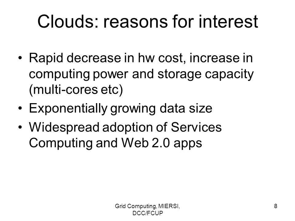Grid Computing, MIERSI, DCC/FCUP 19 Clouds: services Infrastructure as a Service (IaaS): hw, sw, equipments, can scale up and down dynamicallly (elastic).