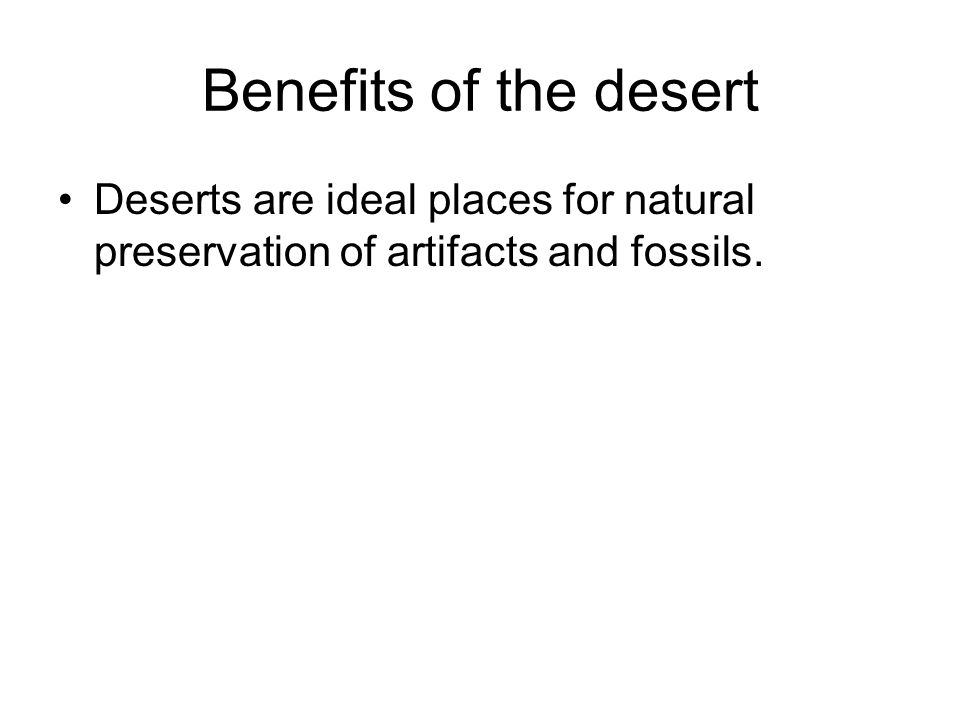 Benefits of the desert Deserts are ideal places for natural preservation of artifacts and fossils.