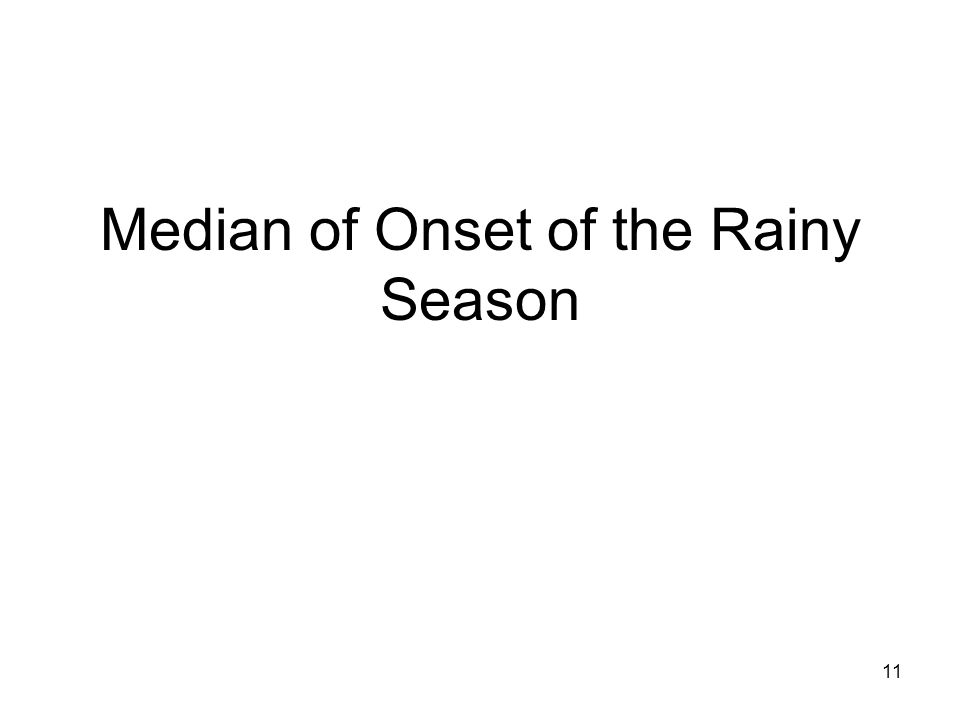 11 Median of Onset of the Rainy Season