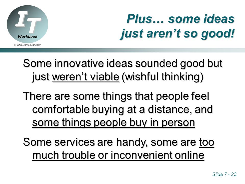 Slide 7 - 23 Plus… some ideas just aren't so good.