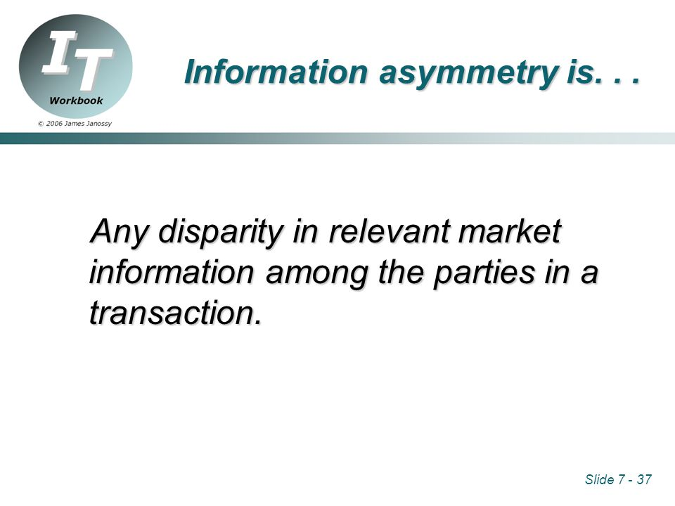 Slide 7 - 37 Information asymmetry is...