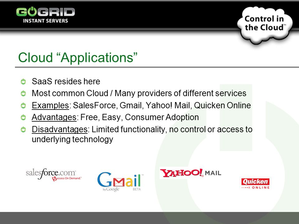 Cloud Applications SaaS resides here Most common Cloud / Many providers of different services Examples: SalesForce, Gmail, Yahoo.