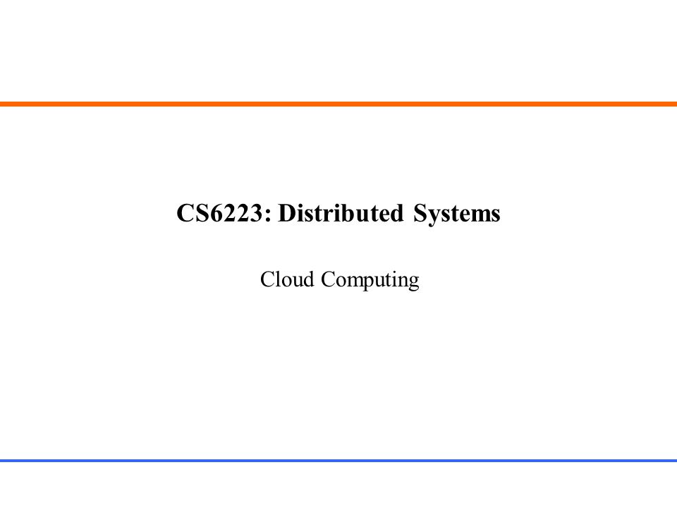 CS6223: Distributed Systems Cloud Computing