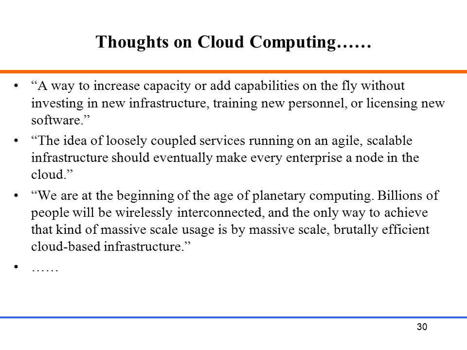 """30 Thoughts on Cloud Computing…… """"A way to increase capacity or add capabilities on the fly without investing in new infrastructure, training new pers"""