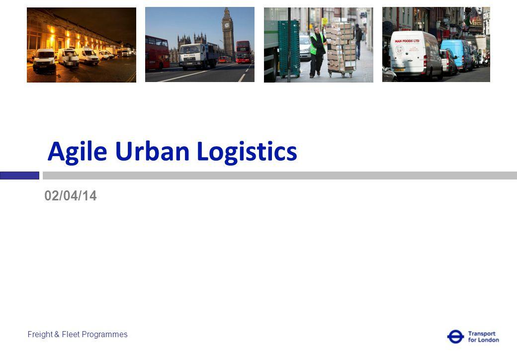 Freight & Fleet Programmes Agile Urban Logistics 02/04/14