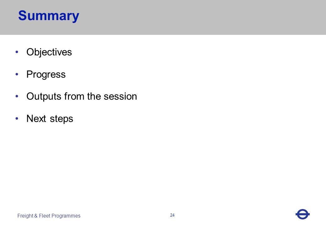 Heading 24 Freight & Fleet Programmes 24 Summary Objectives Progress Outputs from the session Next steps