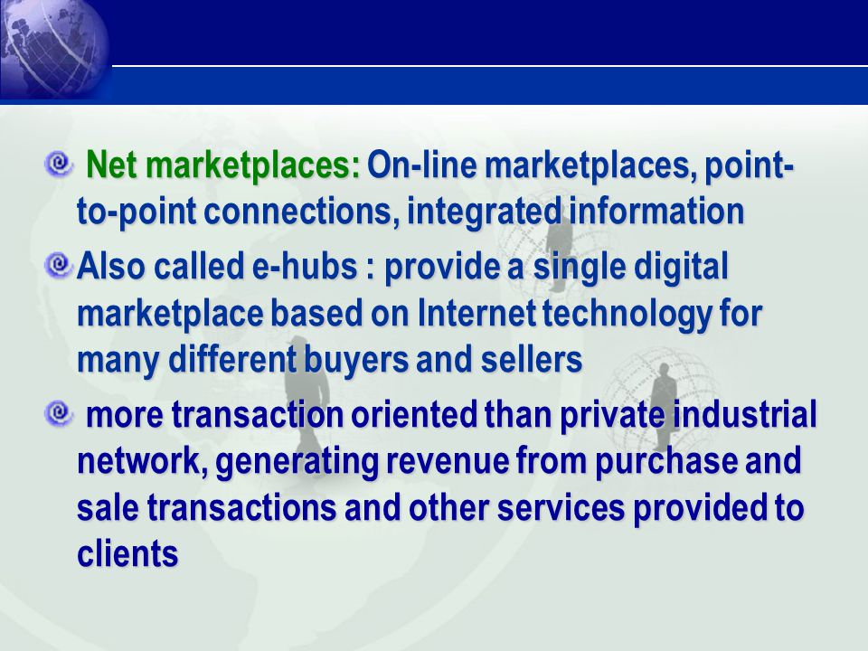 Net marketplaces: On-line marketplaces, point- to-point connections, integrated information Net marketplaces: On-line marketplaces, point- to-point co