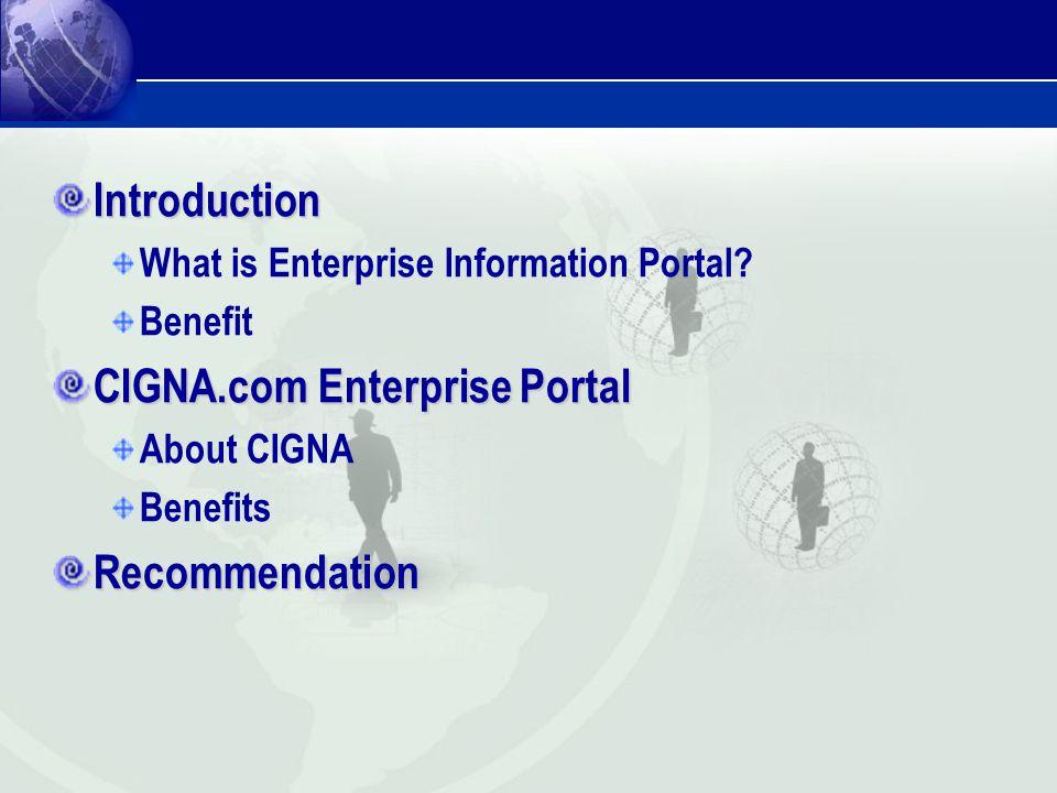 Introduction What is Enterprise Information Portal? Benefit CIGNA.com Enterprise Portal About CIGNA BenefitsRecommendation