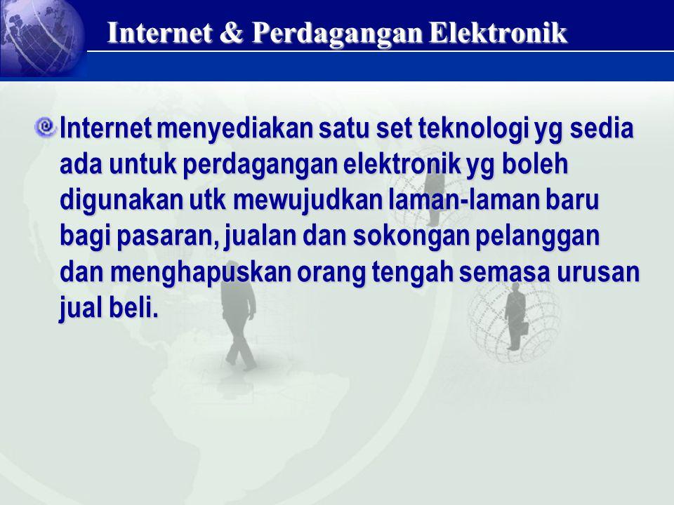 Internet & Perdagangan Elektronik Internet menyediakan satu set teknologi yg sedia ada untuk perdagangan elektronik yg boleh digunakan utk mewujudkan
