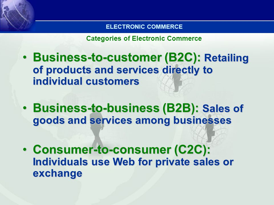 B2C Location is not a factor Must build customer satisfaction, loyalty, & relationships Success factors Selection and value Offer a good selection of attractive products and services Build a reputation for high quality, guaranteed satisfaction, and top customer support Performance and service Site must be efficiently designed for ease of access, shopping, and buying Service must be friendly and helpful