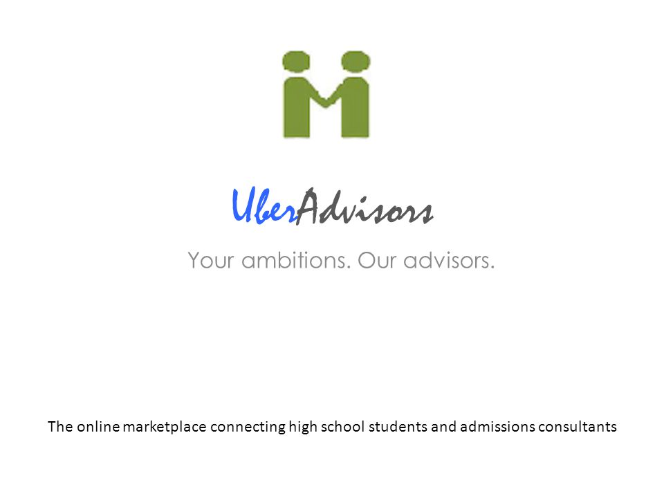UberAdvisors Your ambitions. Our advisors. The online marketplace connecting high school students and admissions consultants