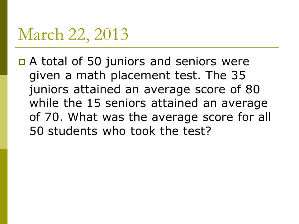 March 22, 2013  A total of 50 juniors and seniors were given a math placement test.