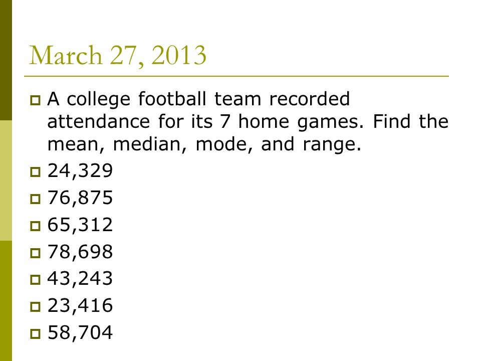 March 27, 2013  A college football team recorded attendance for its 7 home games.