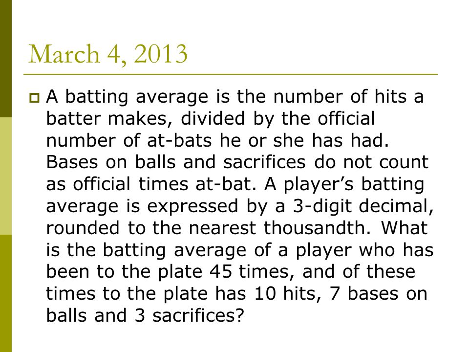 March 5, 2013  A player's on-base average is the number of times the player reaches base, divided by the number of at-bats.