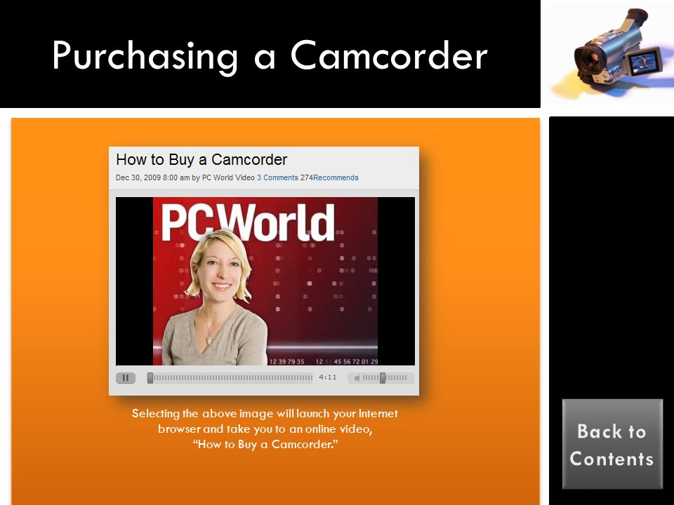What to Consider When Purchasing a Camcorder Popular Storage Mediums; Pros and Cons Video Cameras Additional Resources Key Terminology Table of Contents Click each text link to access the informat ion Click to Exit