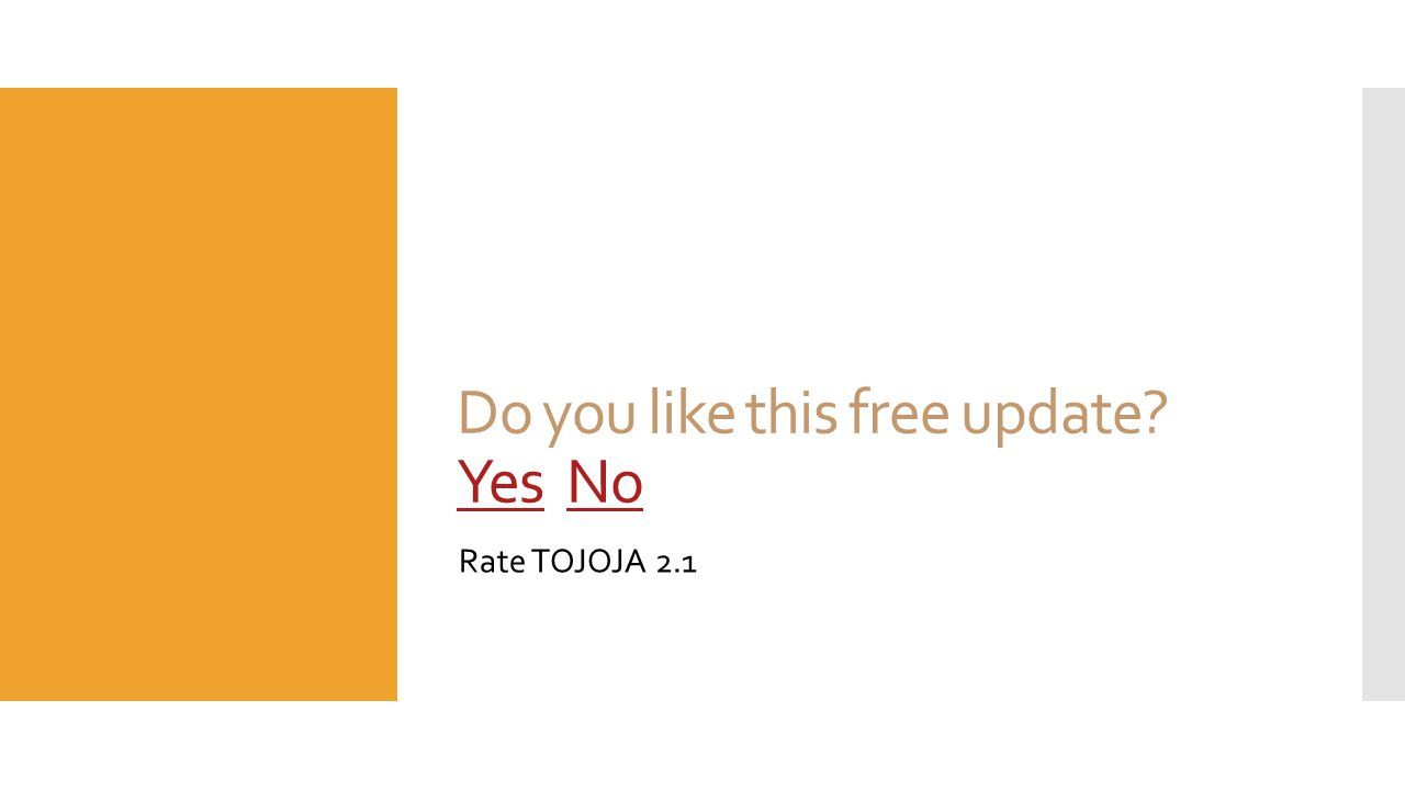 Do you like this free update Yes No YesNo Rate TOJOJA 2.1