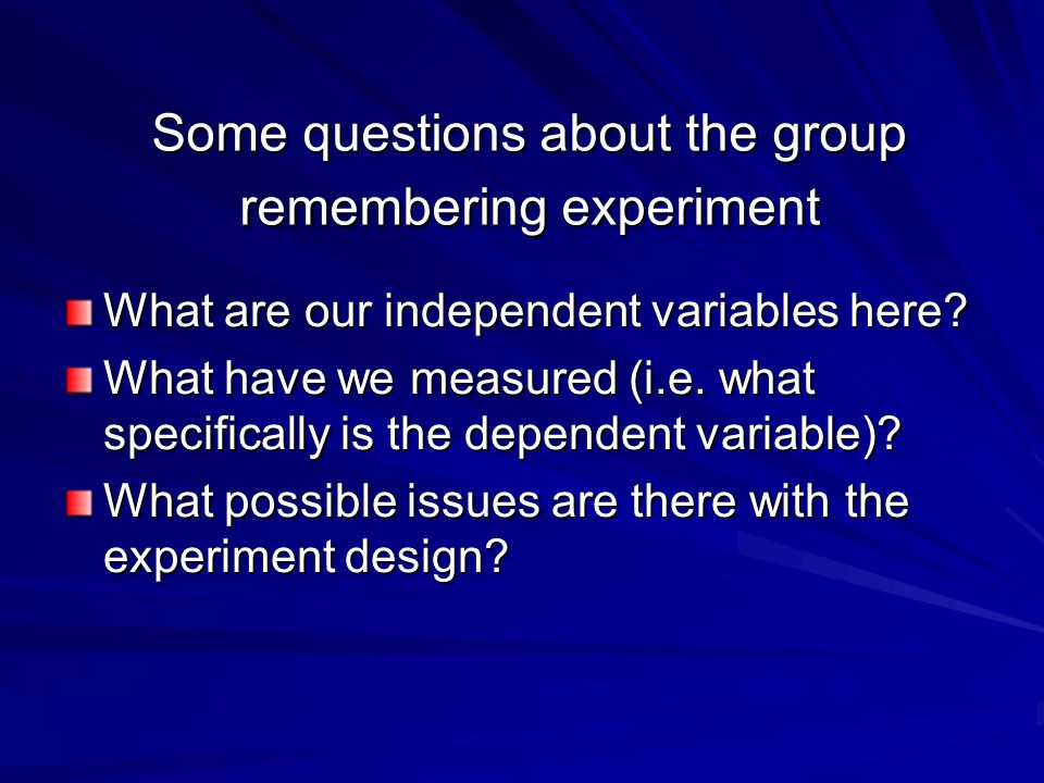 Some questions about the group remembering experiment What are our independent variables here.