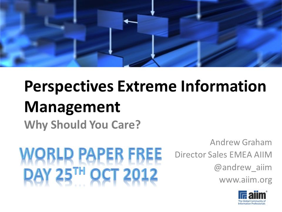 #AIIM12 Perspectives Extreme Information Management Why Should You Care.