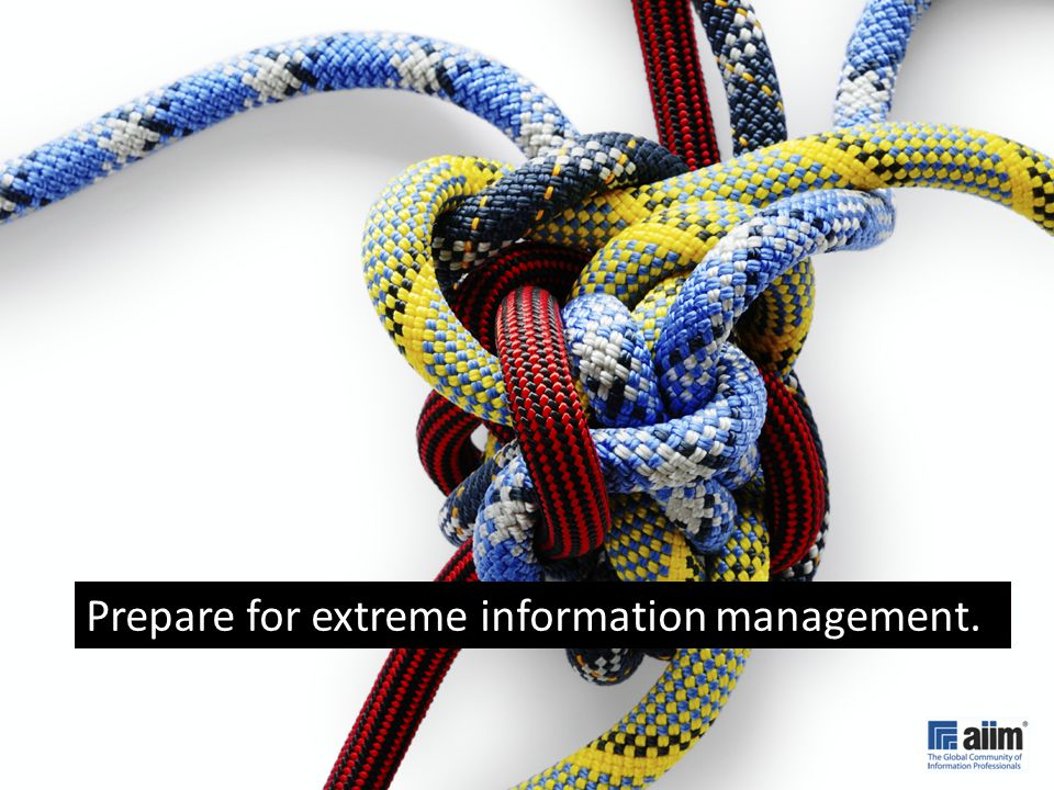 Prepare for extreme information management.