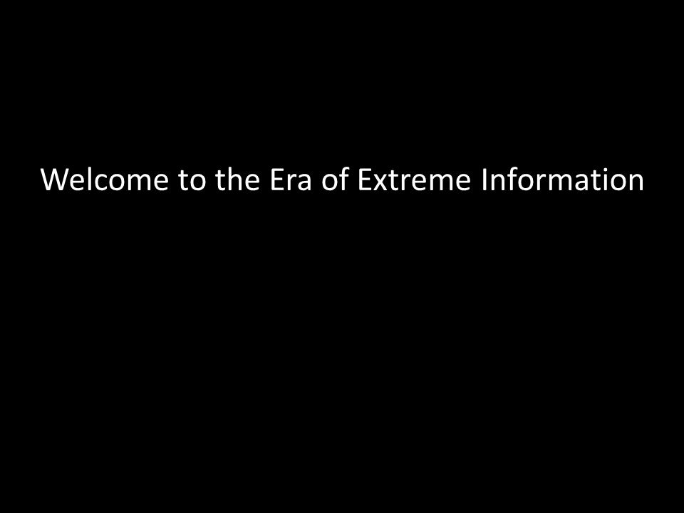 Welcome to the Era of Extreme Information