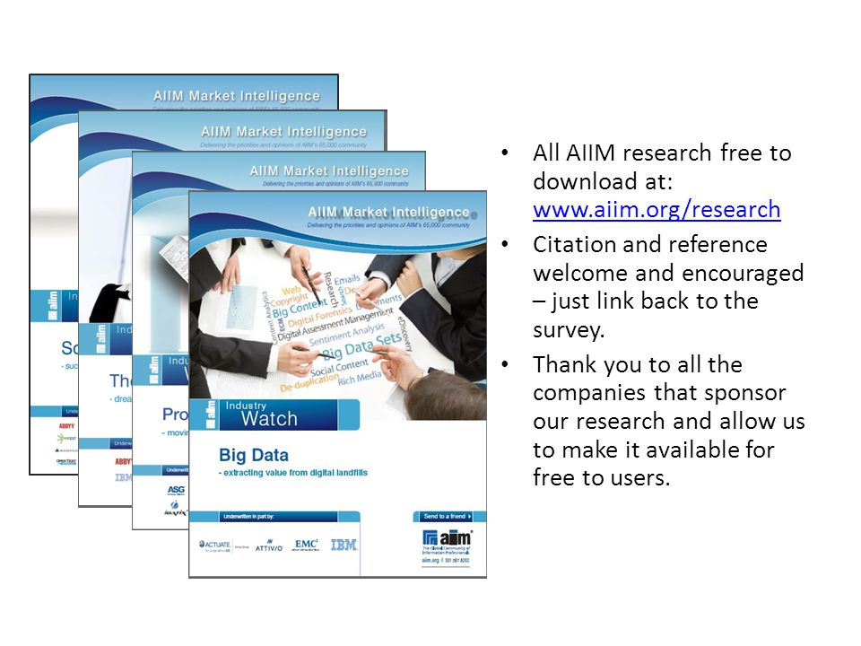 All AIIM research free to download at: www.aiim.org/research www.aiim.org/research Citation and reference welcome and encouraged – just link back to t
