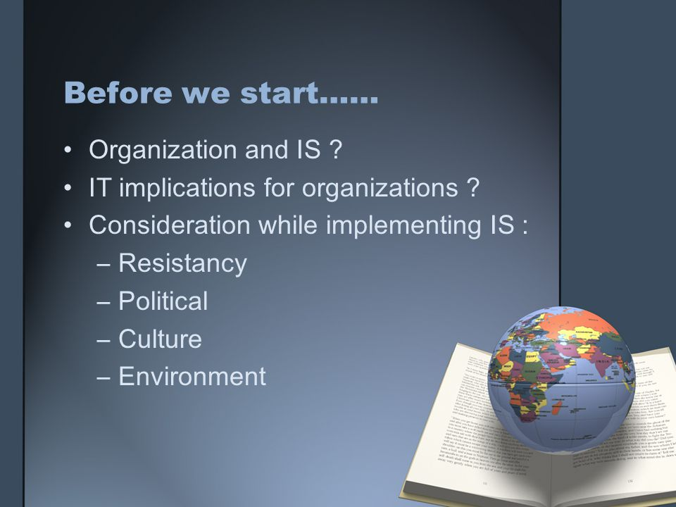 Before we start…… Organization and IS . IT implications for organizations .