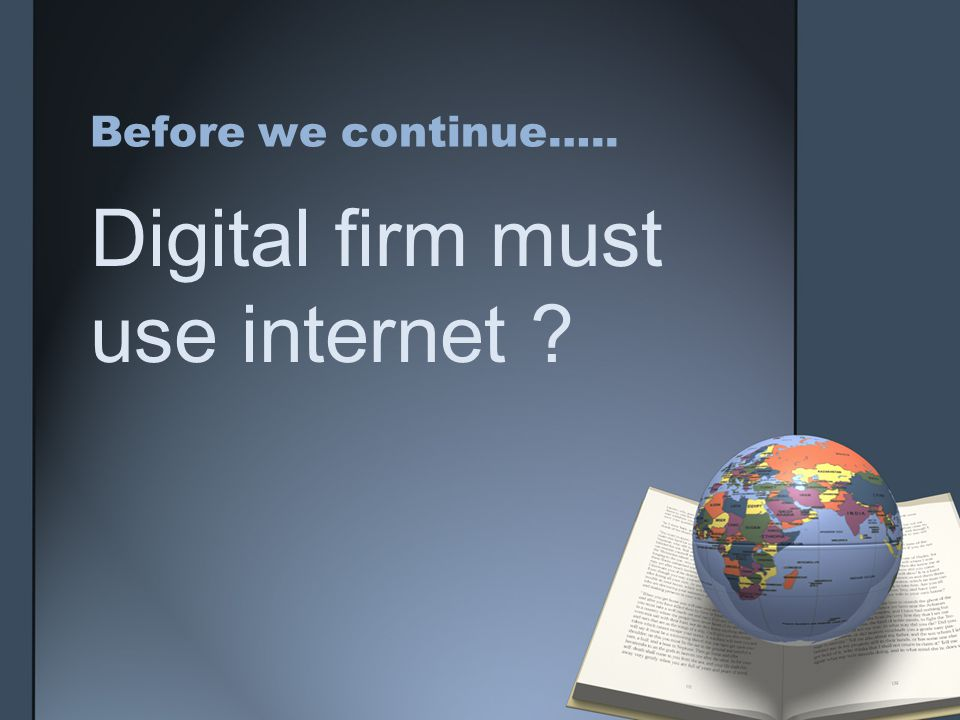 Before we continue….. Digital firm must use internet