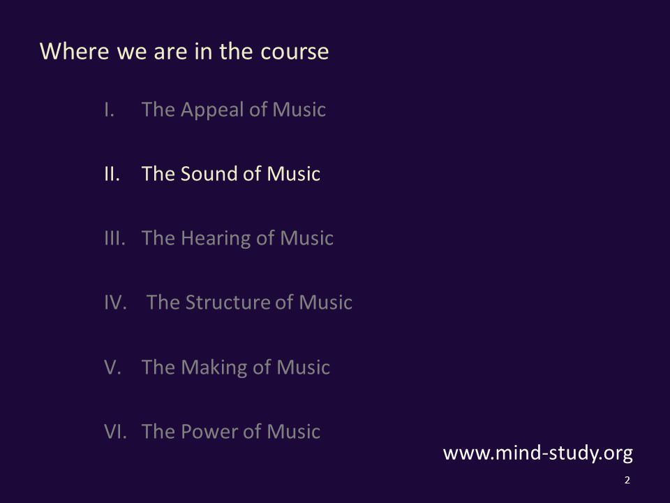 Where we are in the course I.The Appeal of Music II.The Sound of Music III.The Hearing of Music IV.