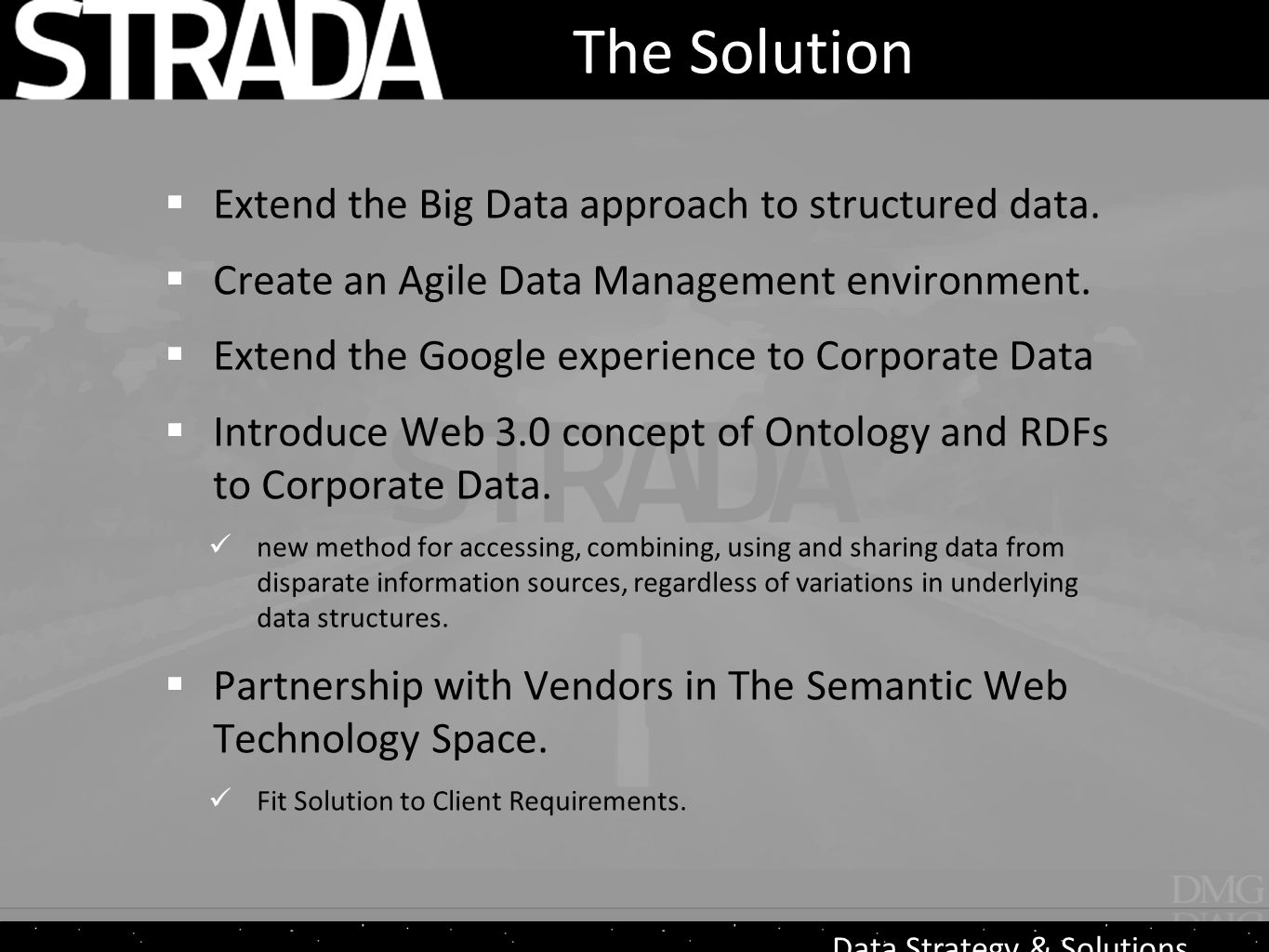 Data Strategy & Solutions The Solution  Extend the Big Data approach to structured data.