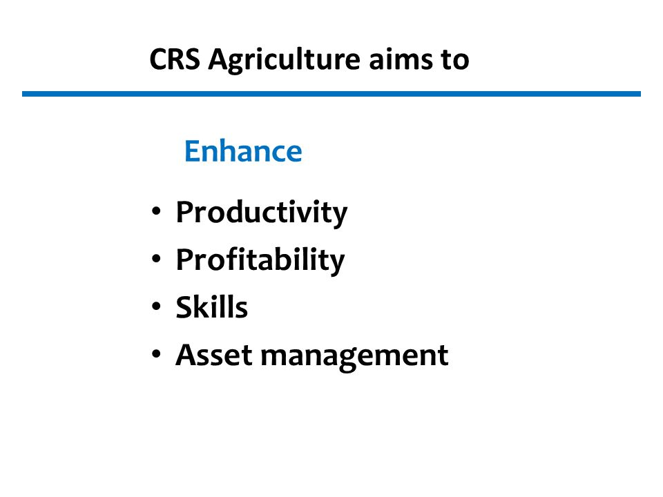CRS Agriculture aims to Enhance Productivity Profitability Skills Asset management