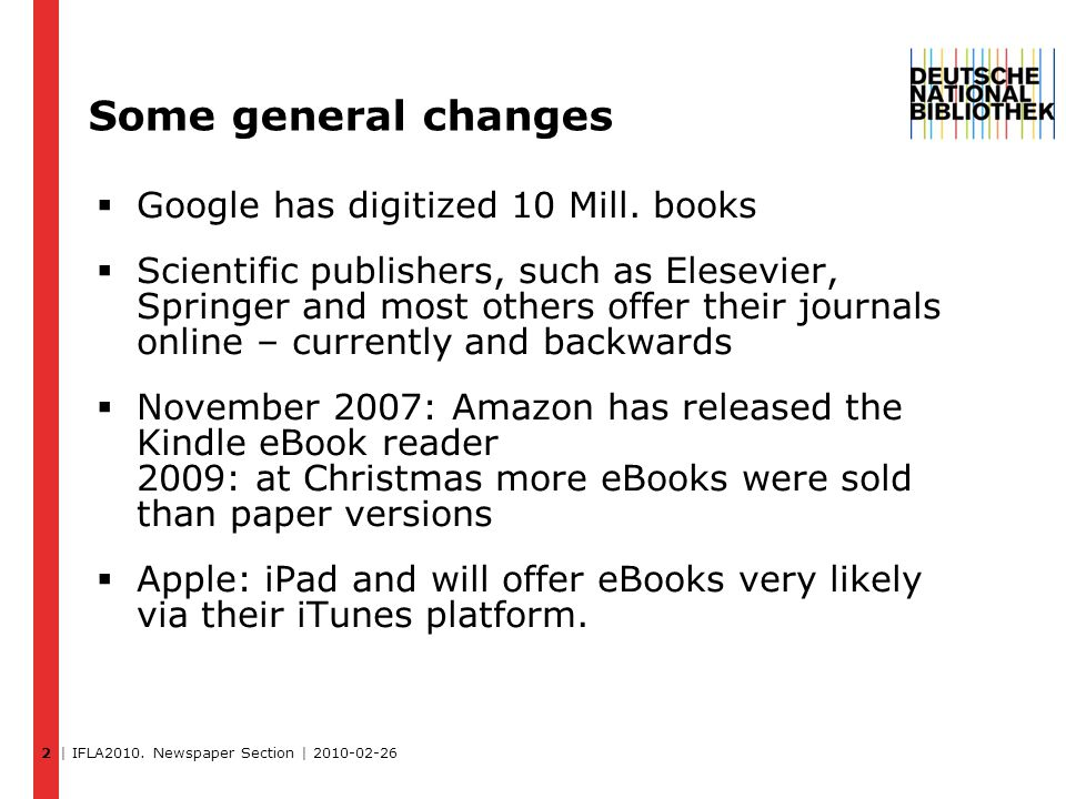| IFLA2010. Newspaper Section | 2010-02-26 Some general changes  Google has digitized 10 Mill.
