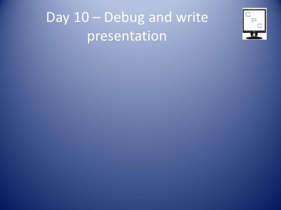 Day 10 – Debug and write presentation