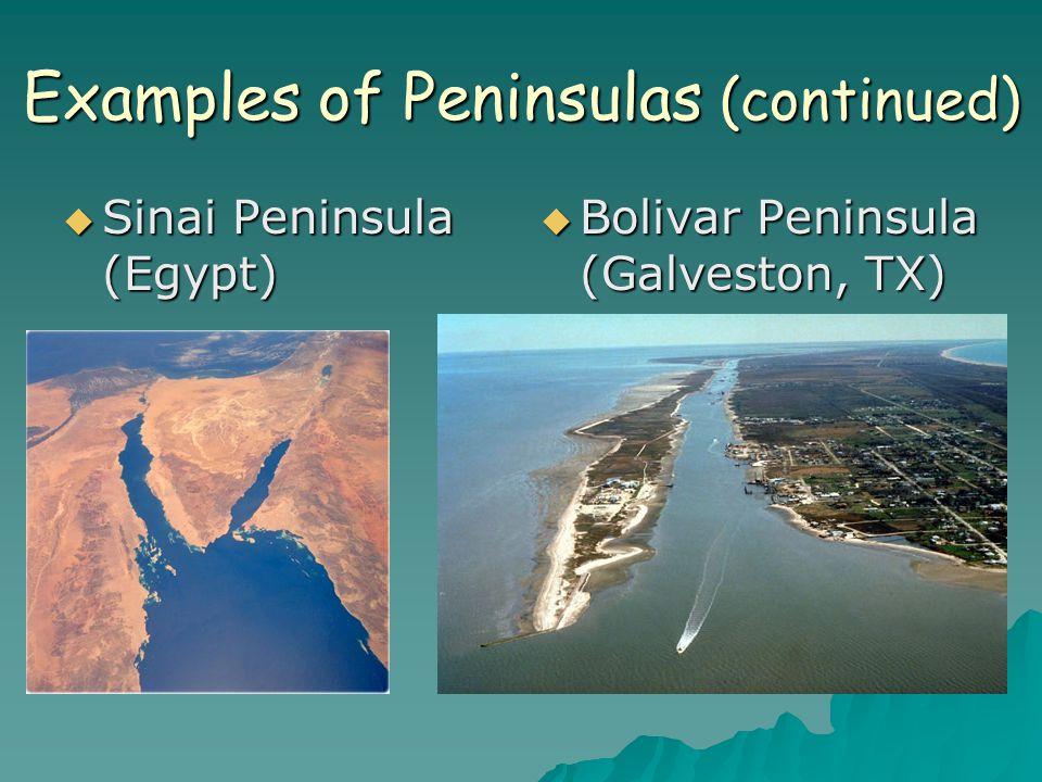 Examples of Peninsulas (continued)  Sinai Peninsula (Egypt)  Bolivar Peninsula (Galveston, TX)