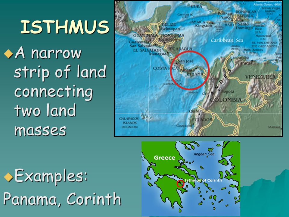 ISTHMUS  A narrow strip of land connecting two land masses  Examples: Panama, Corinth