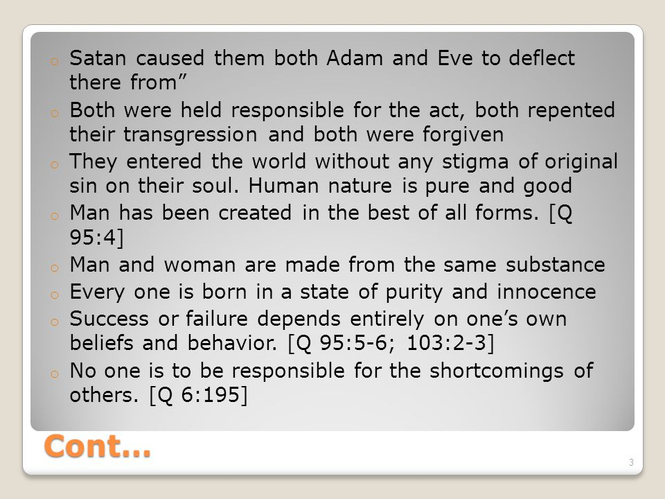 "Cont… o Satan caused them both Adam and Eve to deflect there from"" o Both were held responsible for the act, both repented their transgression and bot"