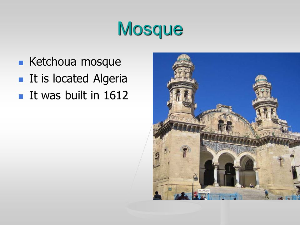 Mosque Ketchoua mosque Ketchoua mosque It is located Algeria It is located Algeria It was built in 1612 It was built in 1612