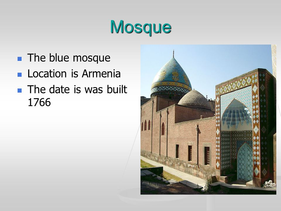 Mosque The blue mosque The blue mosque Location is Armenia Location is Armenia The date is was built 1766 The date is was built 1766