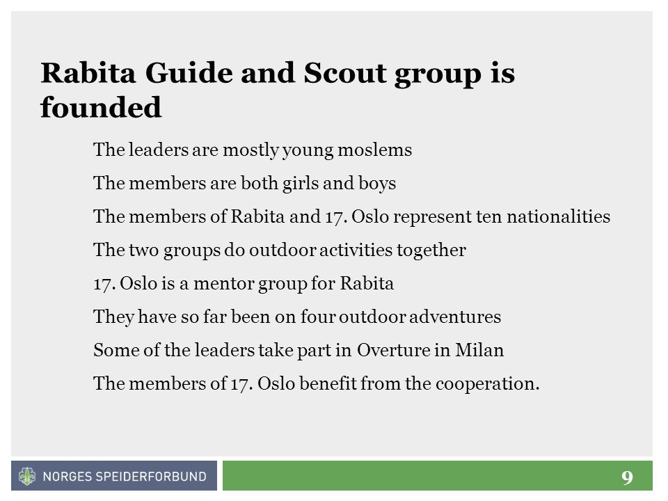9 Rabita Guide and Scout group is founded The leaders are mostly young moslems The members are both girls and boys The members of Rabita and 17. Oslo