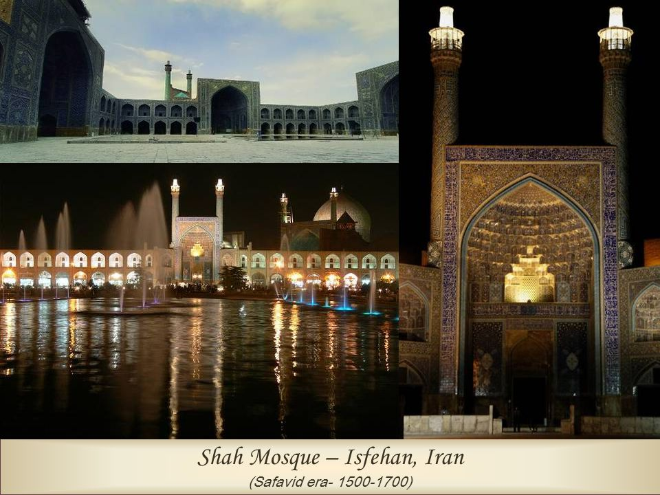 Shah Mosque – Isfehan, Iran (Safavid era- 1500-1700)