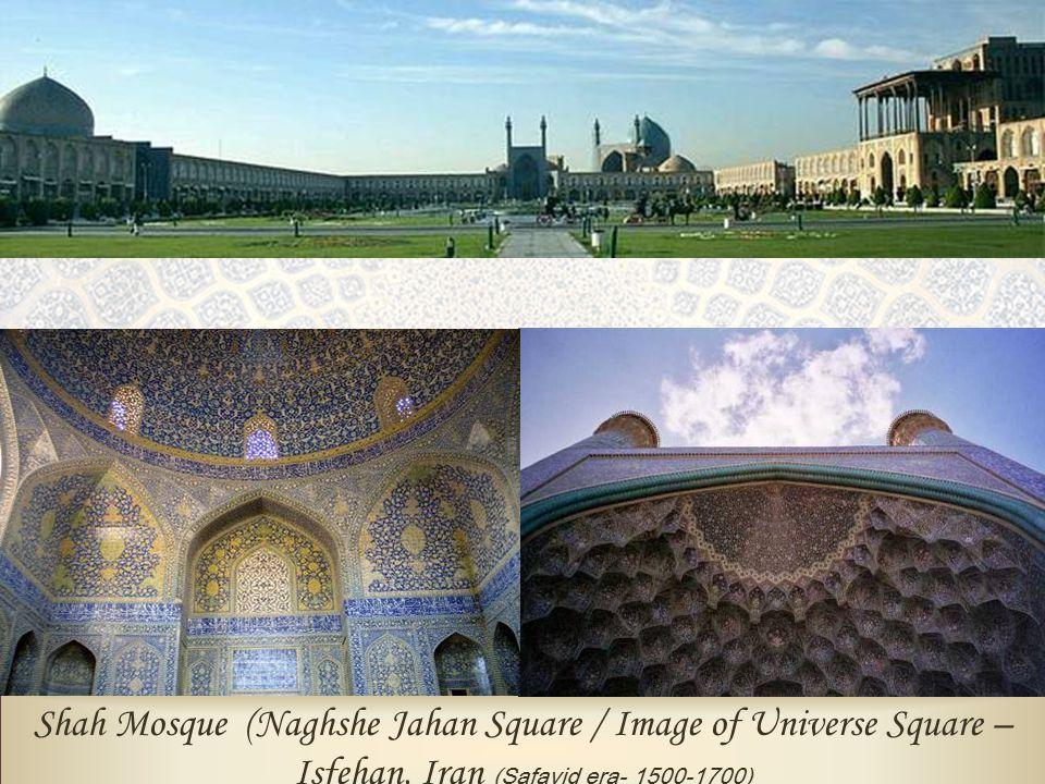 Shah Mosque (Naghshe Jahan Square / Image of Universe Square – Isfehan, Iran (Safavid era- 1500-1700)