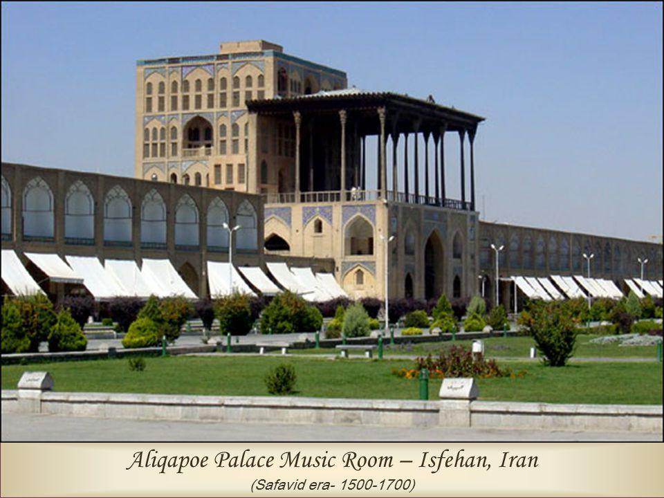 Aliqapoe Palace Music Room – Isfehan, Iran (Safavid era- 1500-1700)