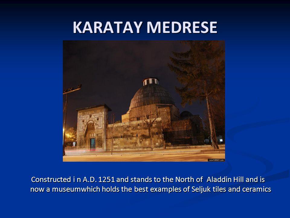 KARATAY MEDRESE Constructed i n A.D.