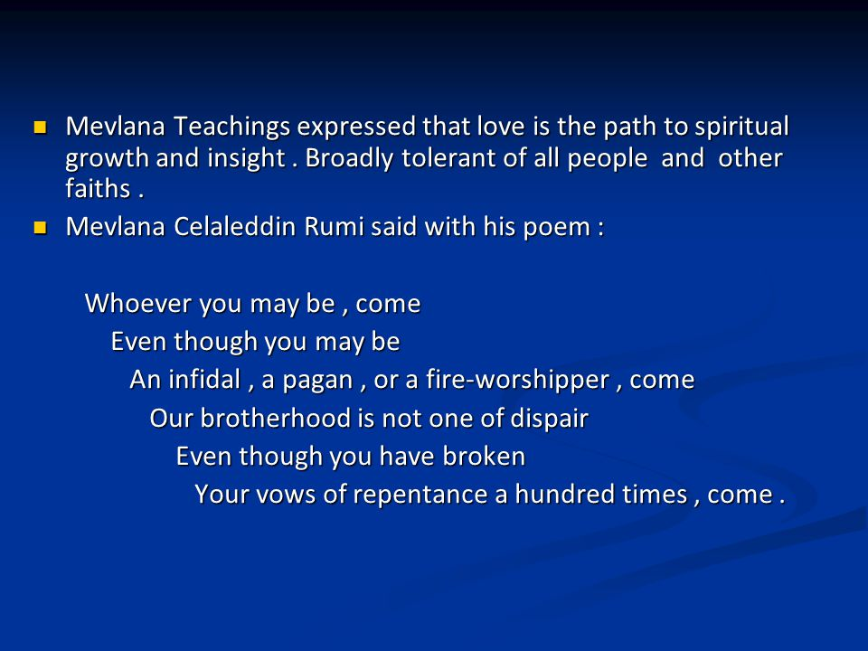 Mevlana Teachings expressed that love is the path to spiritual growth and insight.