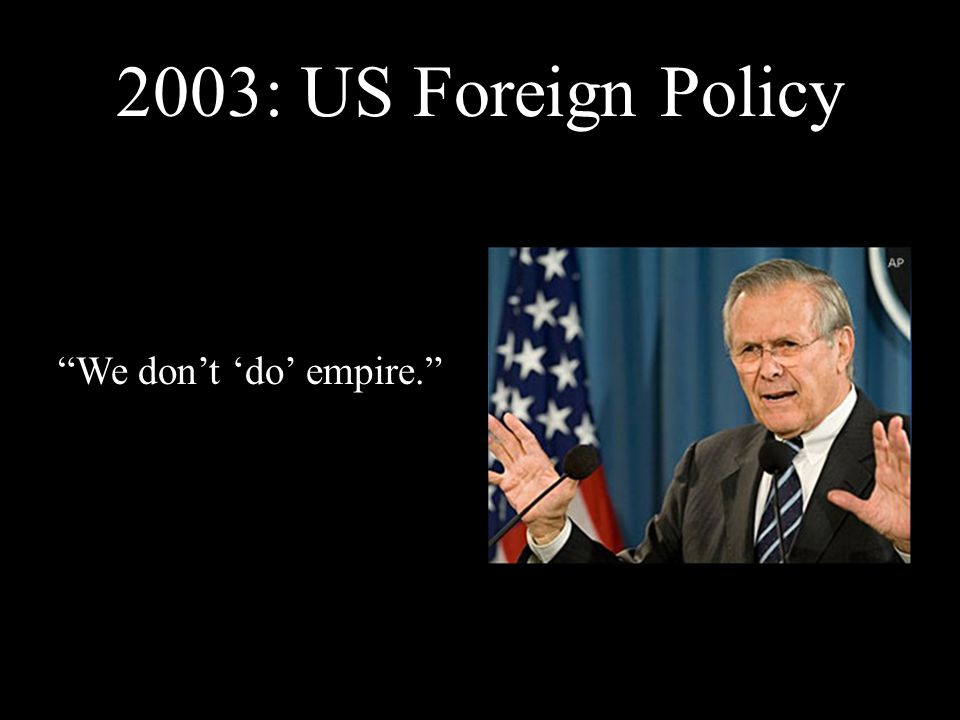 2003: US Foreign Policy We don't 'do' empire.