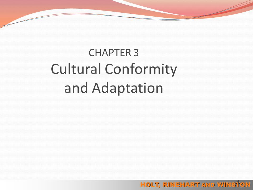 HOLT, RINEHART AND WINSTON 1 CHAPTER 3 Cultural Conformity and Adaptation