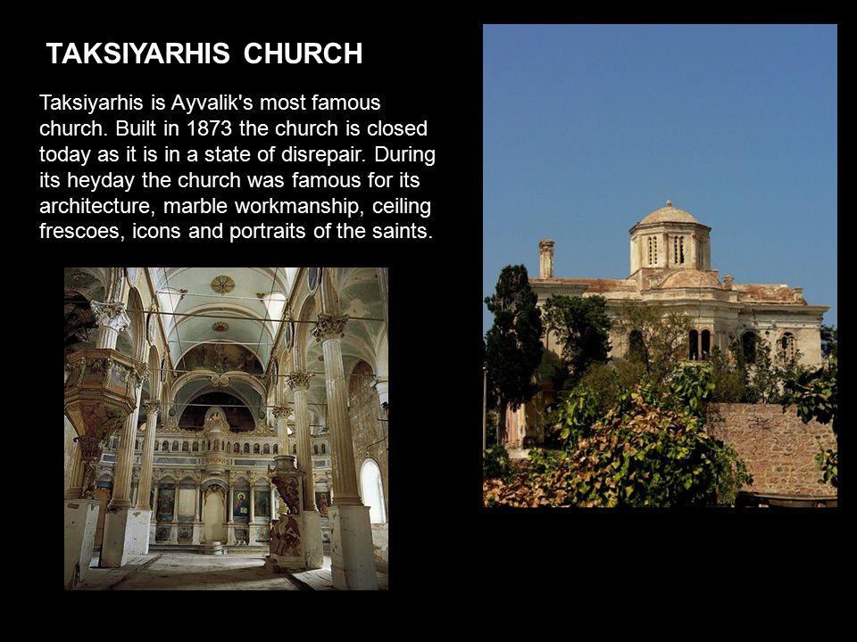TAKSIYARHIS CHURCH Taksiyarhis is Ayvalik s most famous church.