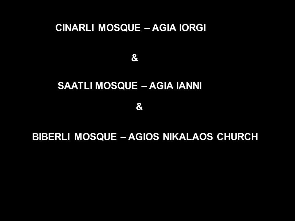 CINARLI MOSQUE – AGIA IORGI SAATLI MOSQUE – AGIA IANNI & BIBERLI MOSQUE – AGIOS NIKALAOS CHURCH &