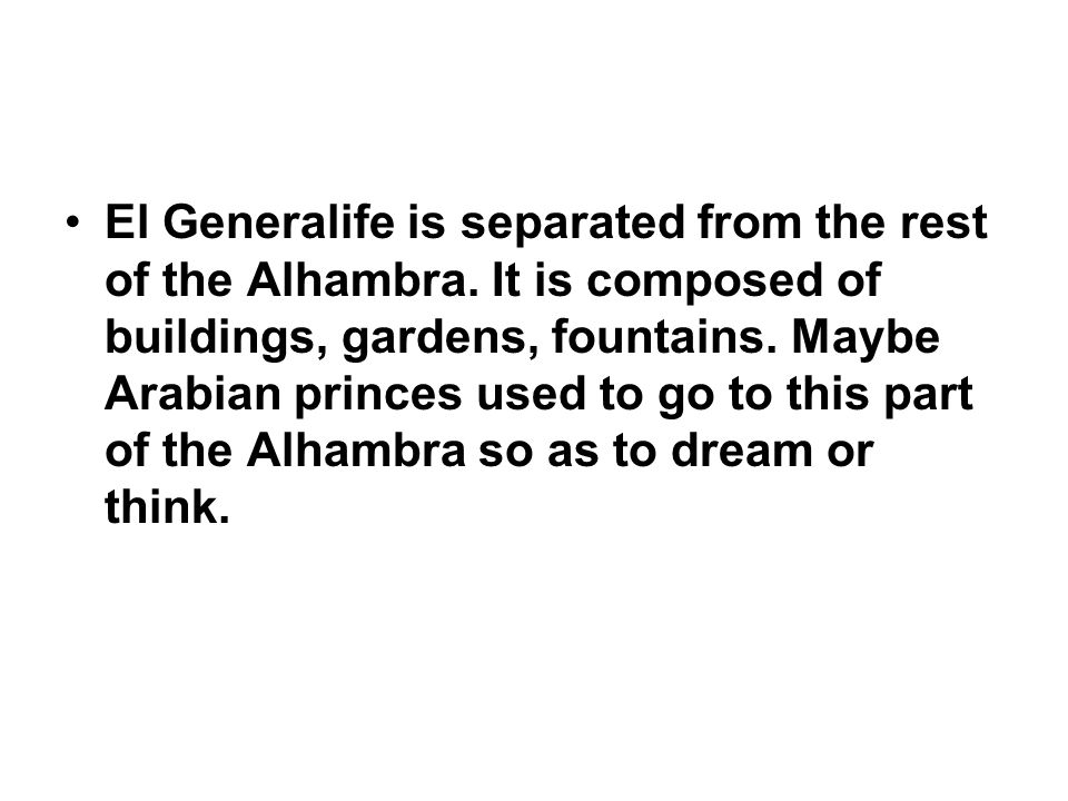 El Generalife is separated from the rest of the Alhambra.
